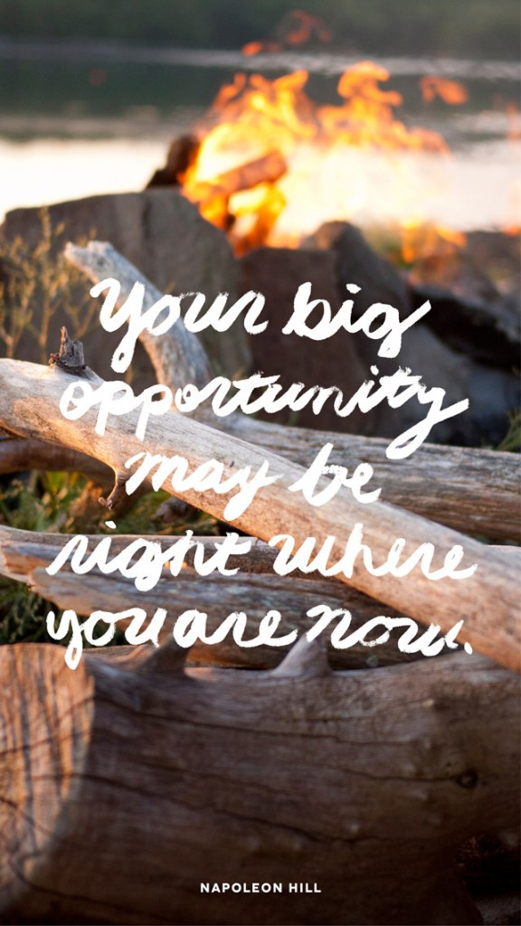 Your-big-opportunity-may-be-right-where-you-are-now-iphone_640x1136-576x1024