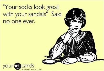funny-ecard-your-socks-look-great-with-your-sandals-said-no-one-ever
